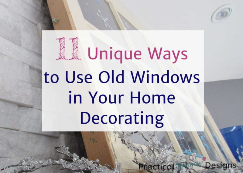 11 Unique Ways to Use Old Windows in Your Home Decorating