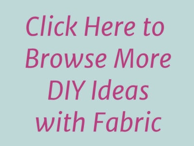 Click to browse more diy fabric ideas