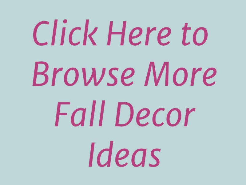 Click Here to Browse More Fall Decor Ideas