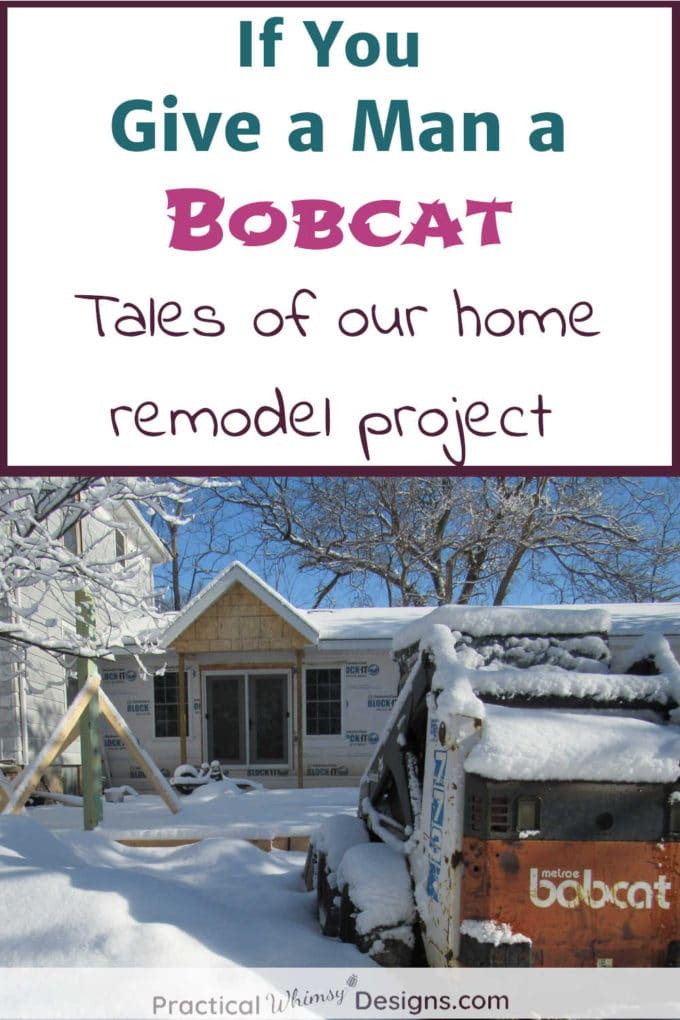 If you give a man a bobcat: tales of our home remodel project