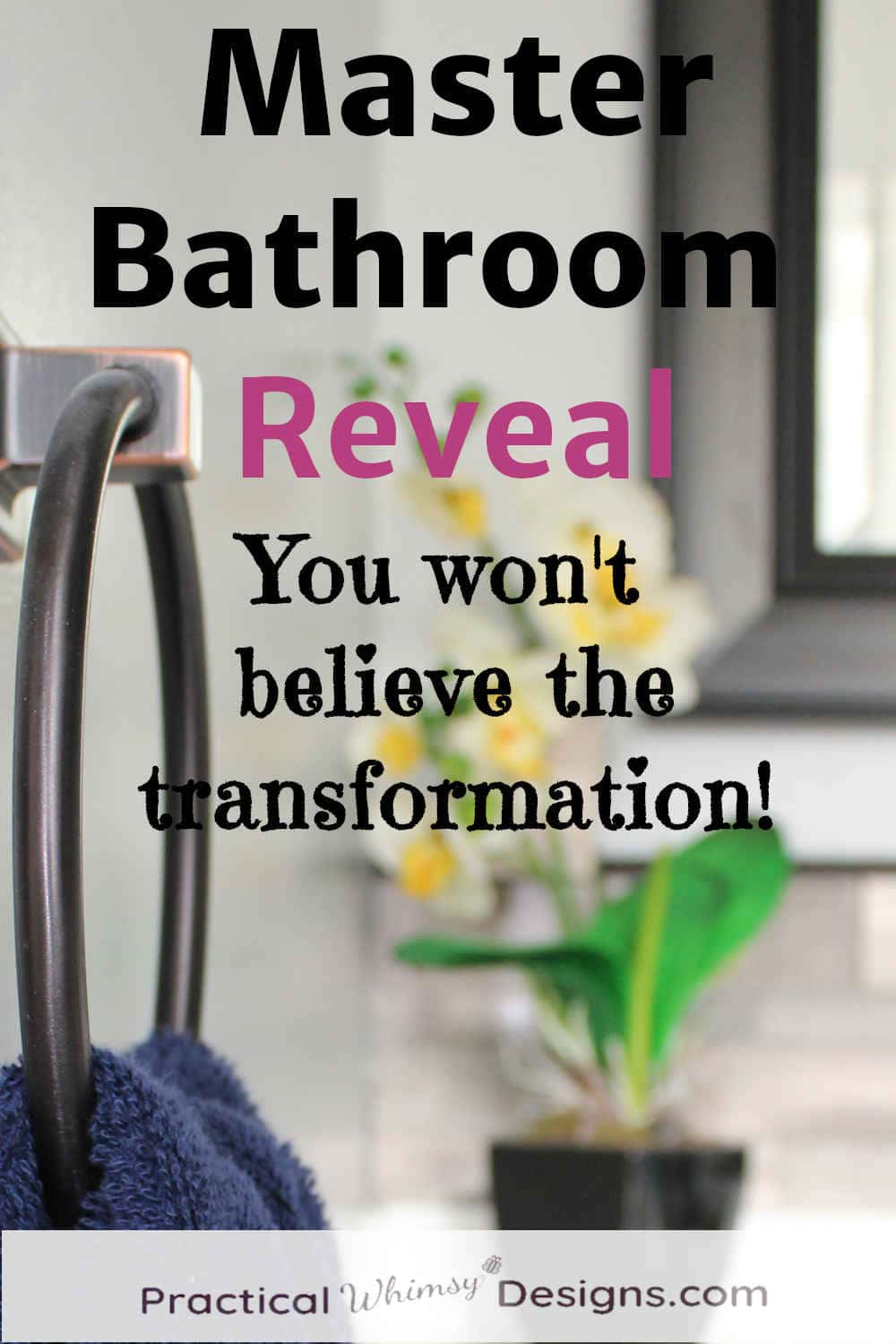 Master bathroom reveal with towel and flowers in background